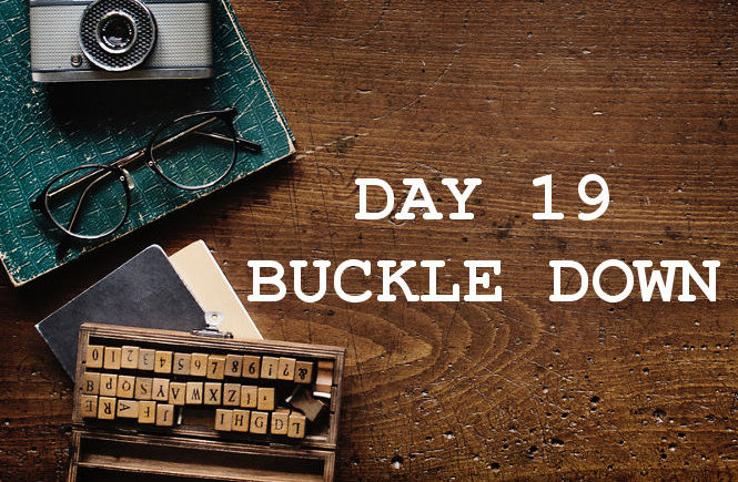 DAY 19 BUCKLE DOWN