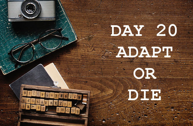 DAY 20 ADAPT OR DIE