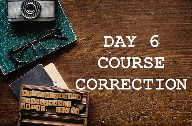 DAY 6 COURSE CORRECTION