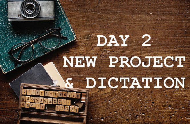 Day 2 New Project and Dictation