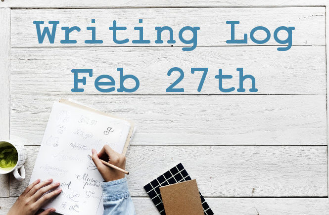 Writing Log: Feb. 27th