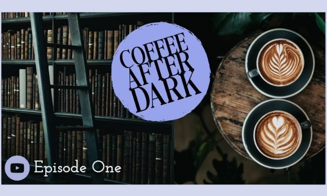 Coffee After Dark Ep 1