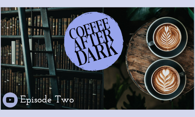 Coffee After Dark Ep 2