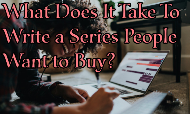 What Does It Take To Write a Series People Want to Buy?